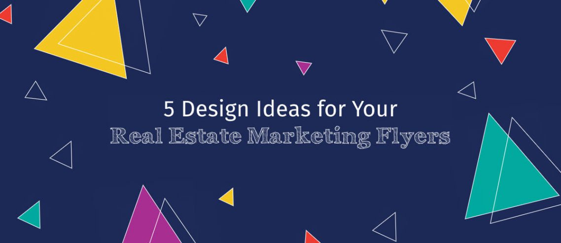 5 Design Ideas for Your Real Estate Marketing Flyers