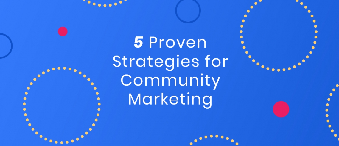 5 Proven Strategies For Community Marketing