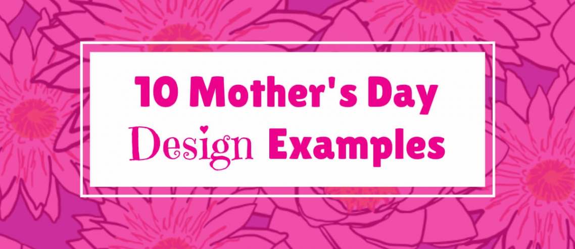 Mother's Day Design Examples