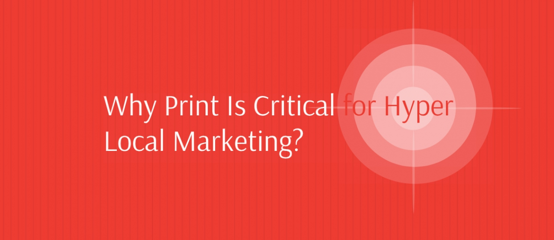 Why print is critical for hyper local marketing