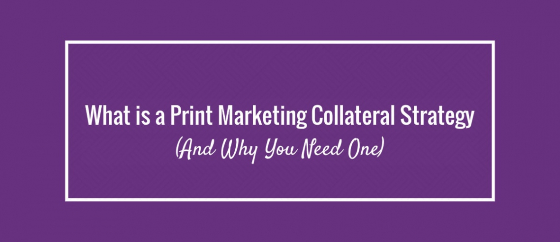 Print Marketing Collateral Strategy