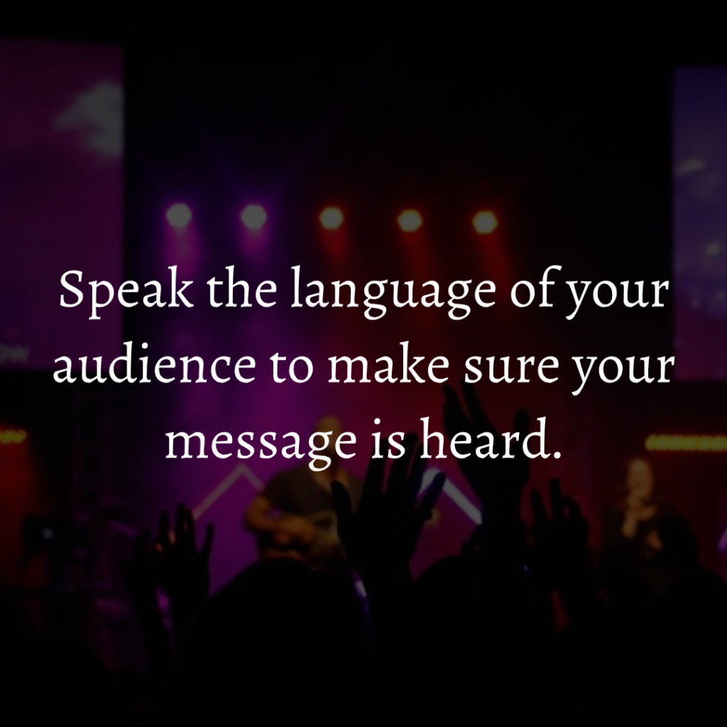 Speak the language of your audience