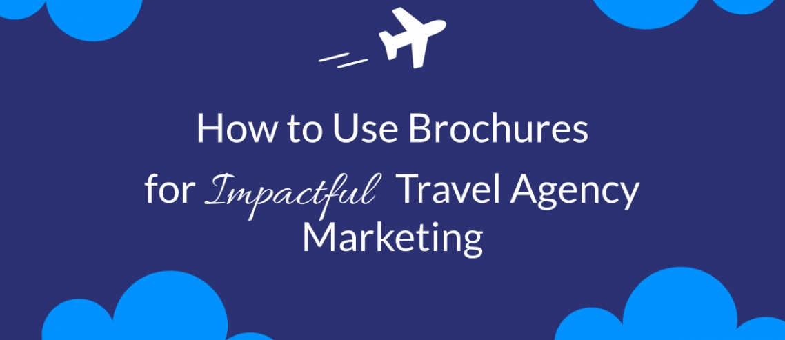 How to Use Brochures for Impactful Travel Agency Marketing