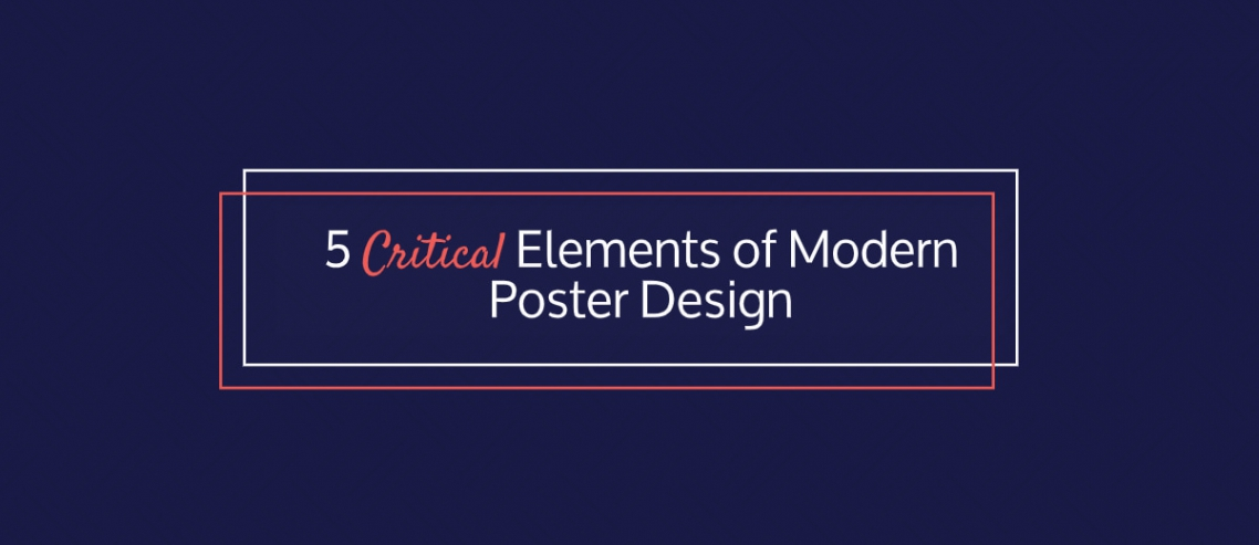 5 Critical Elements of Modern Poster Design