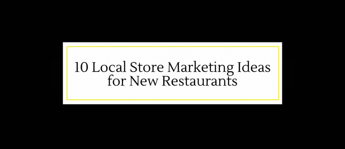 10 Local Store Marketing Ideas for New Restaurants