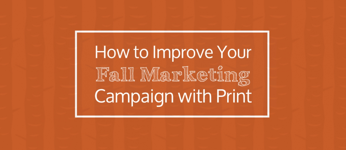 How to improve your fall marketing campaign with print