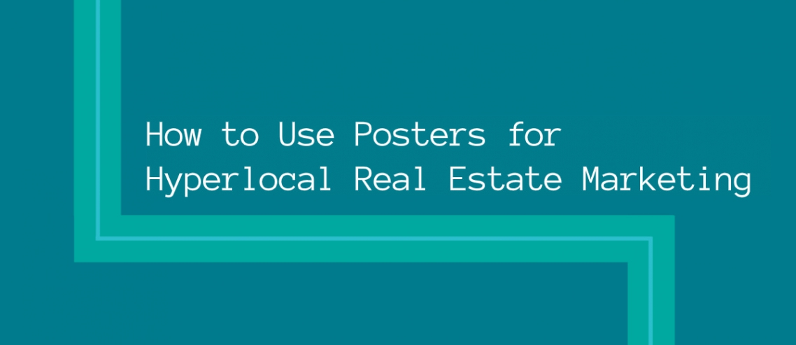 How to Use Posters for Hyperlocal Real Estate Marketing