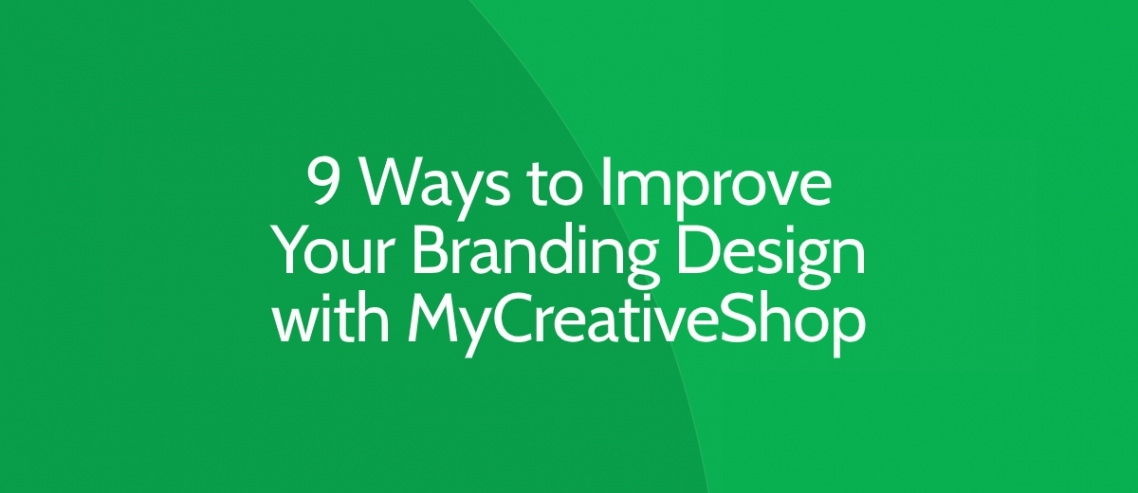 9 Ways to Improve Your Branding Design with MyCreativeShop