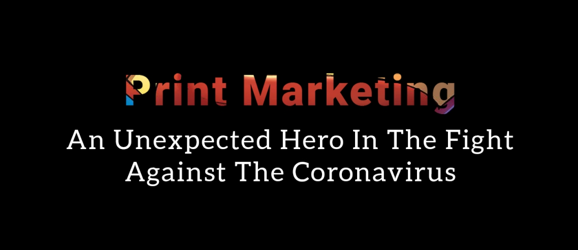 Print Marketing An Unexpected Hero In The Fight Against The Coronavirus